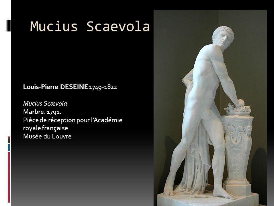 Mucius Scaevola Louis-Pierre DESEINE 1749-1822 Mucius Scævola Marbre. 1791. Pièce de réception pour l'Académie royale française Musée du Louvre