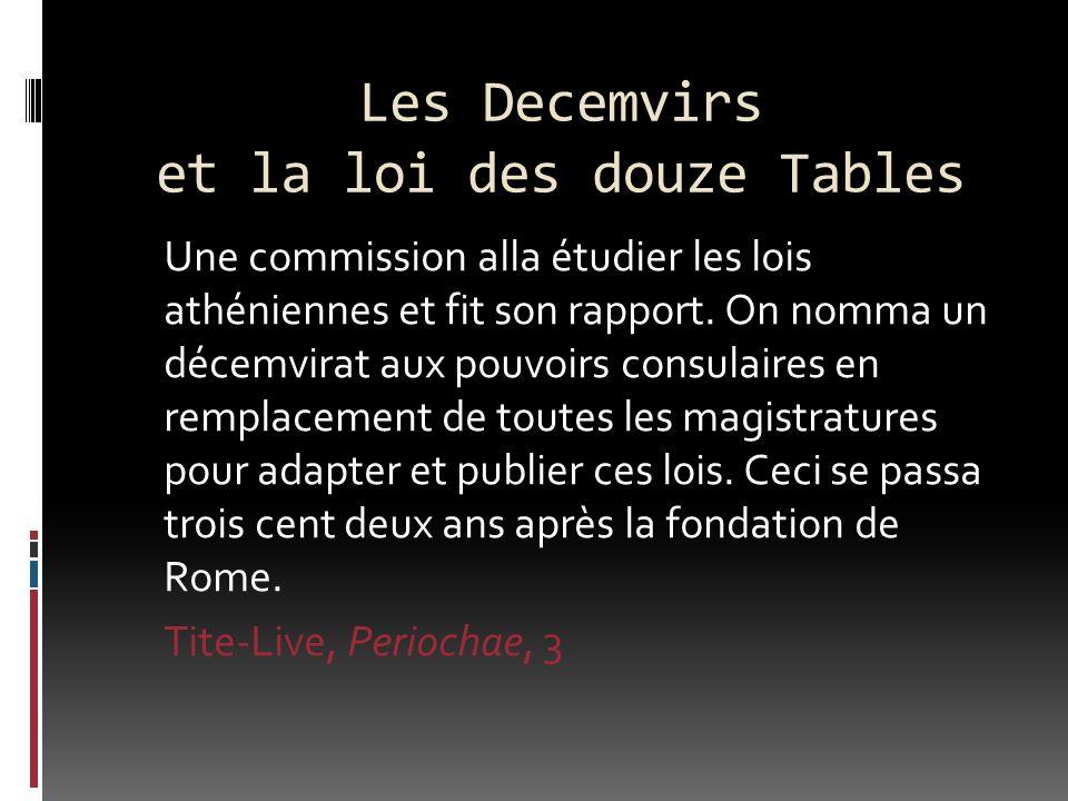 Les Decemvirs et la loi des douze Tables Une commission alla étudier les lois athéniennes et fit son rapport. On nomma un décemvirat aux pouvoirs cons