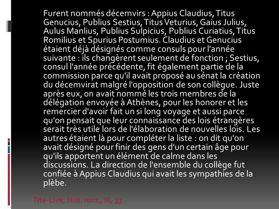Furent nommés décemvirs : Appius Claudius, Titus Genucius, Publius Sestius, Titus Veturius, Gaius Julius, Aulus Manlius, Publius Sulpicius, Publius Cu