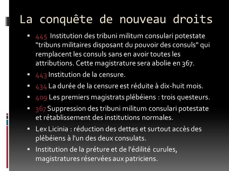 La conquête de nouveau droits 445 Institution des tribuni militum consulari potestate