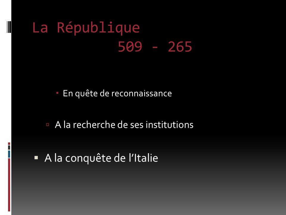 La République 509 - 265 En quête de reconnaissance A la recherche de ses institutions A la conquête de lItalie