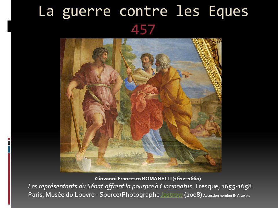 La guerre contre les Eques 457 Giovanni Francesco ROMANELLI (1612–1660) Les représentants du Sénat offrent la pourpre à Cincinnatus. Fresque, 1655-165