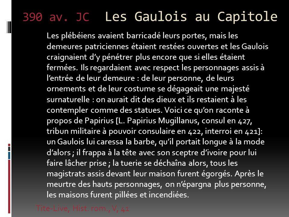 390 av. JC Les Gaulois au Capitole Les plébéiens avaient barricadé leurs portes, mais les demeures patriciennes étaient restées ouvertes et les Gauloi