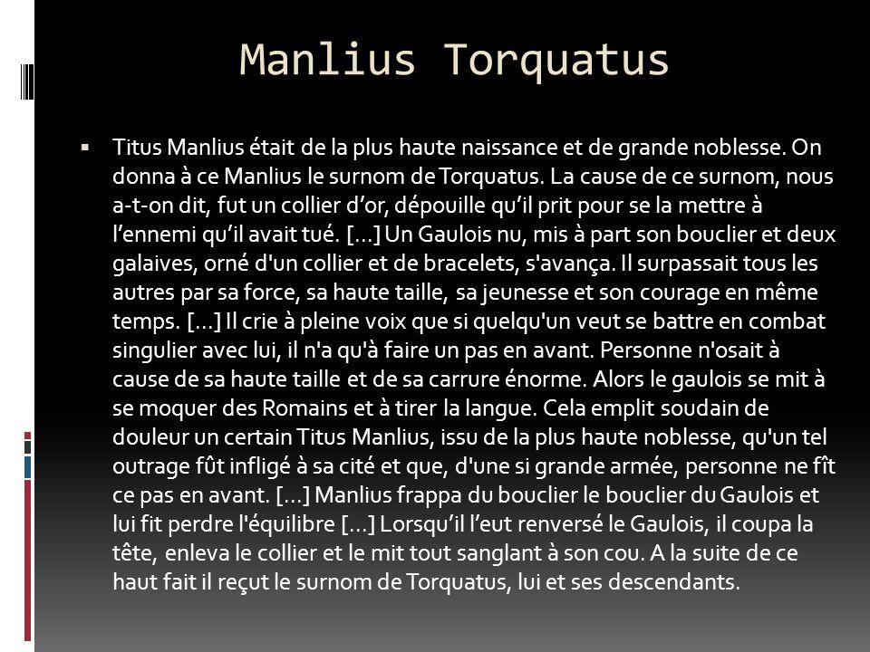 Manlius Torquatus Titus Manlius était de la plus haute naissance et de grande noblesse. On donna à ce Manlius le surnom de Torquatus. La cause de ce s