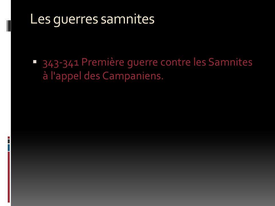 Les guerres samnites 343-341 Première guerre contre les Samnites à l'appel des Campaniens.