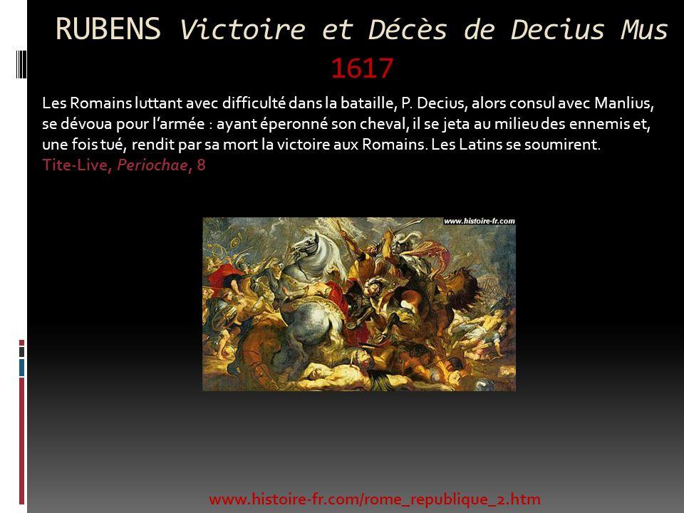 RUBENS Victoire et Décès de Decius Mus 1617 www.histoire-fr.com/rome_republique_2.htm Les Romains luttant avec difficulté dans la bataille, P. Decius,