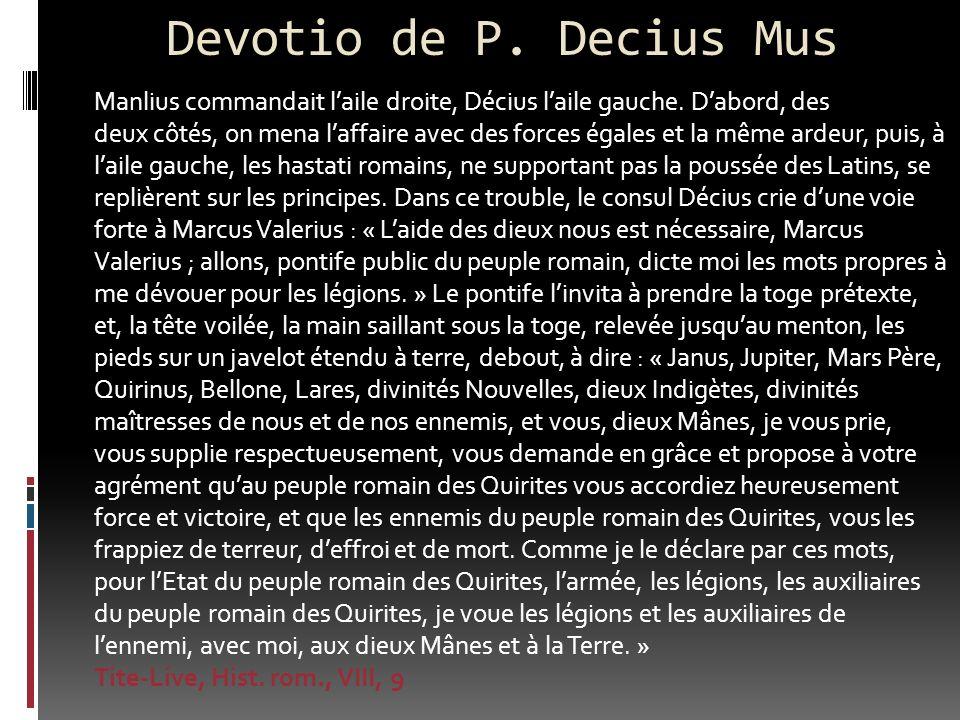Devotio de P. Decius Mus Manlius commandait laile droite, Décius laile gauche. Dabord, des deux côtés, on mena laffaire avec des forces égales et la m