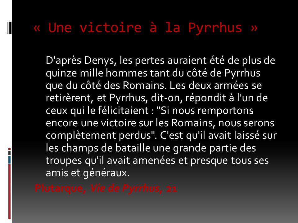 « Une victoire à la Pyrrhus » D'après Denys, les pertes auraient été de plus de quinze mille hommes tant du côté de Pyrrhus que du côté des Romains. L