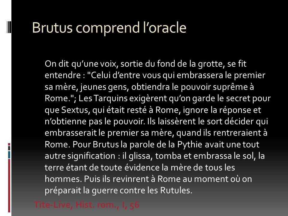 Brutus comprend loracle On dit quune voix, sortie du fond de la grotte, se fit entendre :