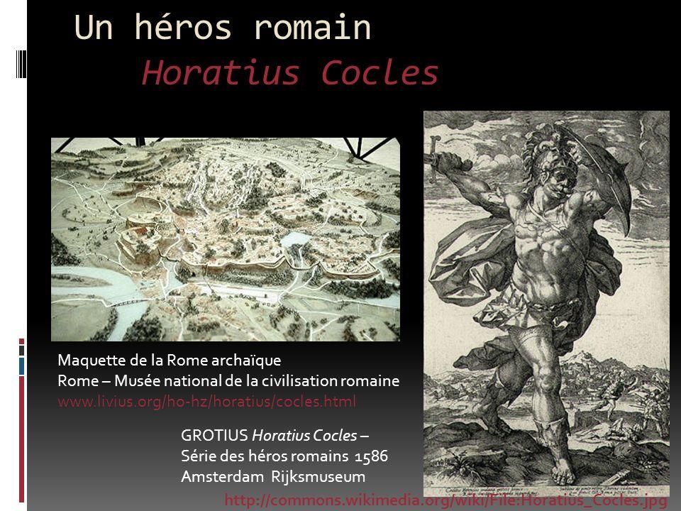 Un héros romain Horatius Cocles Maquette de la Rome archaïque Rome – Musée national de la civilisation romaine www.livius.org/ho-hz/horatius/cocles.ht
