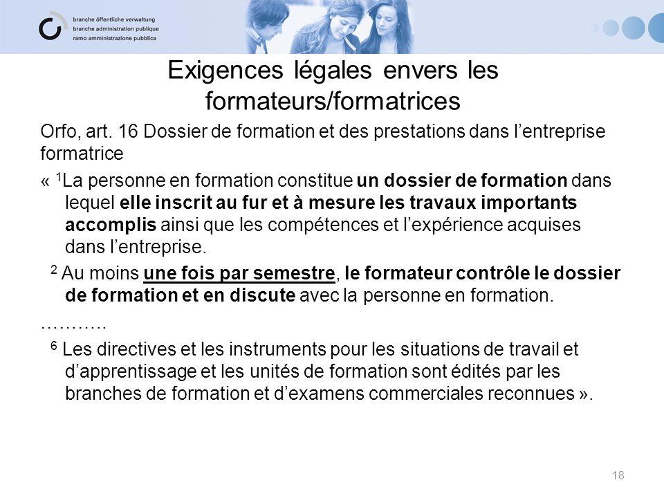 Exigences légales envers les formateurs/formatrices Orfo, art. 16 Dossier de formation et des prestations dans lentreprise formatrice « 1 La personne