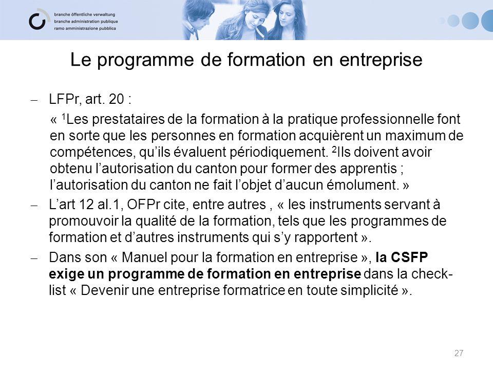 Le programme de formation en entreprise LFPr, art. 20 : « 1 Les prestataires de la formation à la pratique professionnelle font en sorte que les perso