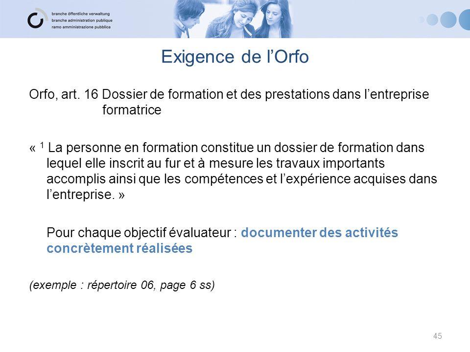 Exigence de lOrfo Orfo, art. 16 Dossier de formation et des prestations dans lentreprise formatrice « 1 La personne en formation constitue un dossier