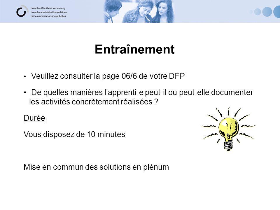 Entraînement Veuillez consulter la page 06/6 de votre DFP De quelles manières lapprenti-e peut-il ou peut-elle documenter les activités concrètement r