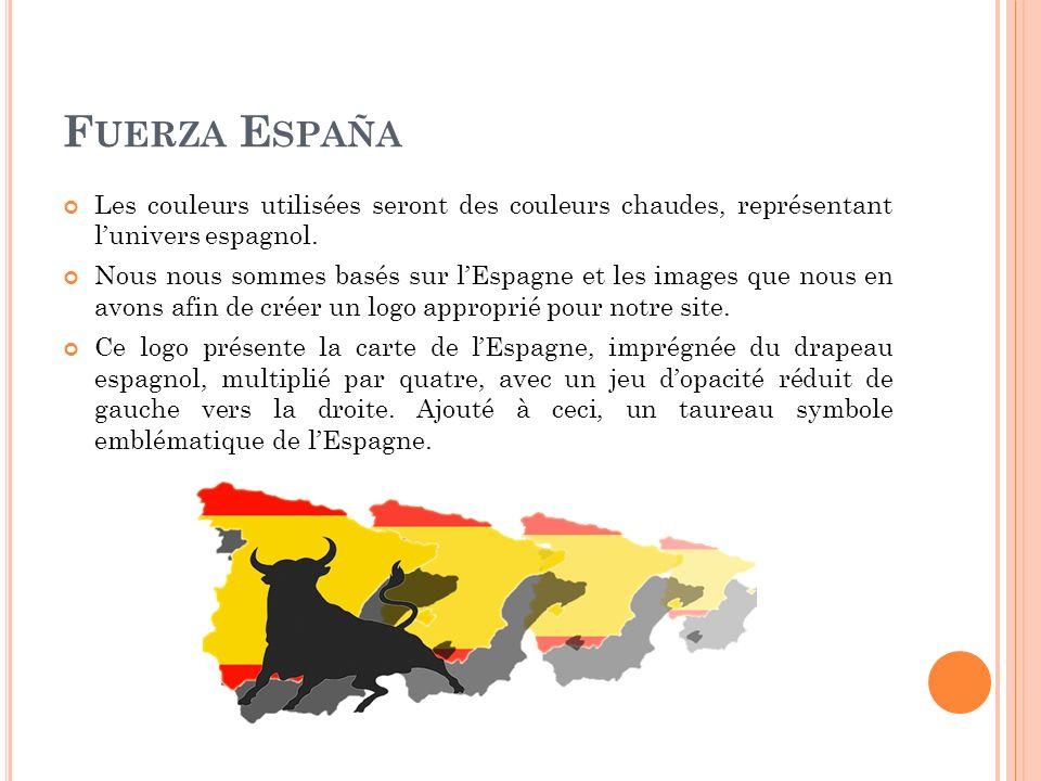 F UERZA E SPAÑA Les couleurs utilisées seront des couleurs chaudes, représentant lunivers espagnol.