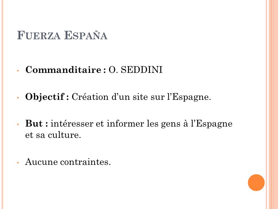 F UERZA E SPAÑA Commanditaire : O. SEDDINI Objectif : Création dun site sur lEspagne.