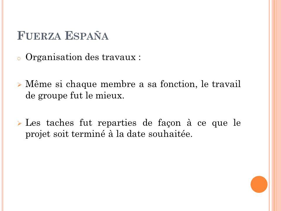 F UERZA E SPAÑA o Organisation des travaux : Même si chaque membre a sa fonction, le travail de groupe fut le mieux.