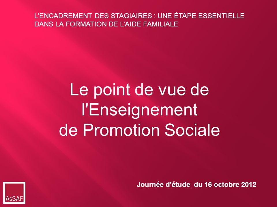 Le point de vue de l'Enseignement de Promotion Sociale Journée d'étude du 16 octobre 2012 LENCADREMENT DES STAGIAIRES : UNE ÉTAPE ESSENTIELLE DANS LA