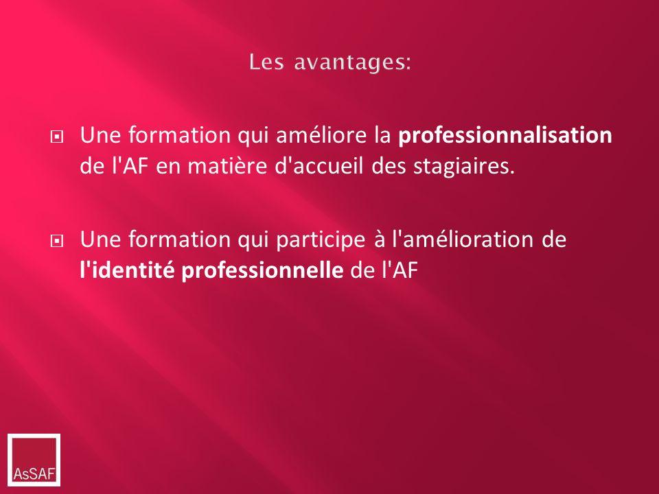 Les avantages: Une formation qui améliore la professionnalisation de l'AF en matière d'accueil des stagiaires. Une formation qui participe à l'amélior
