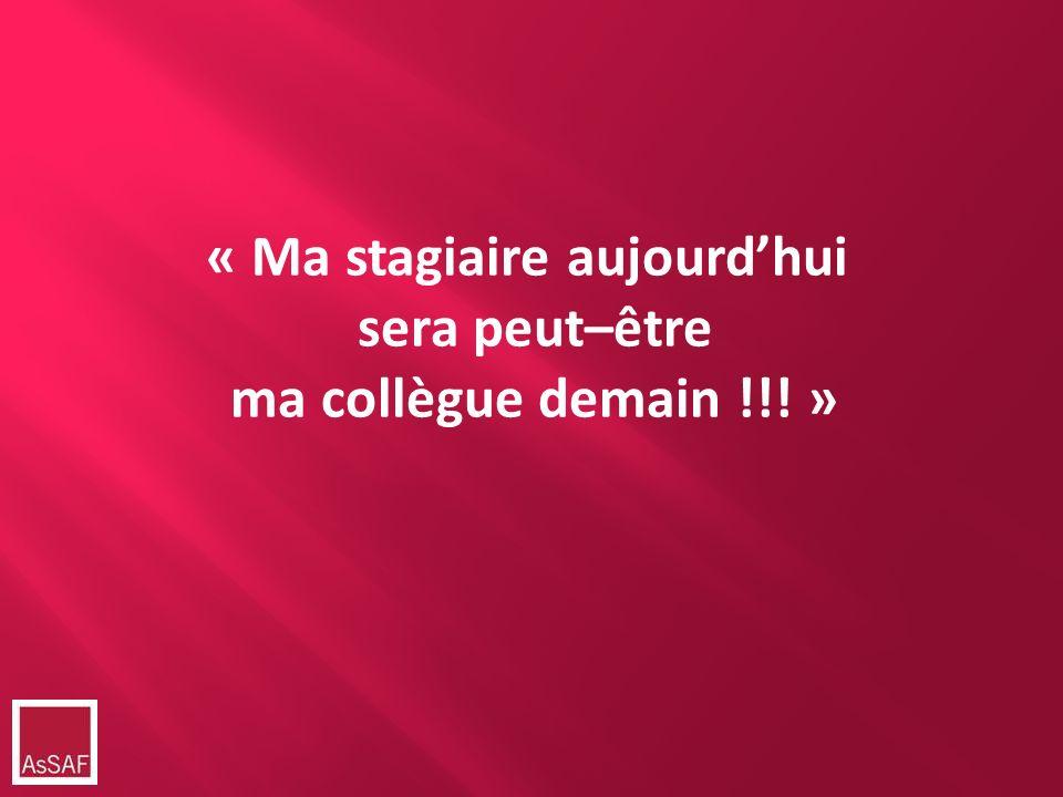 « Ma stagiaire aujourdhui sera peut–être ma collègue demain !!! »