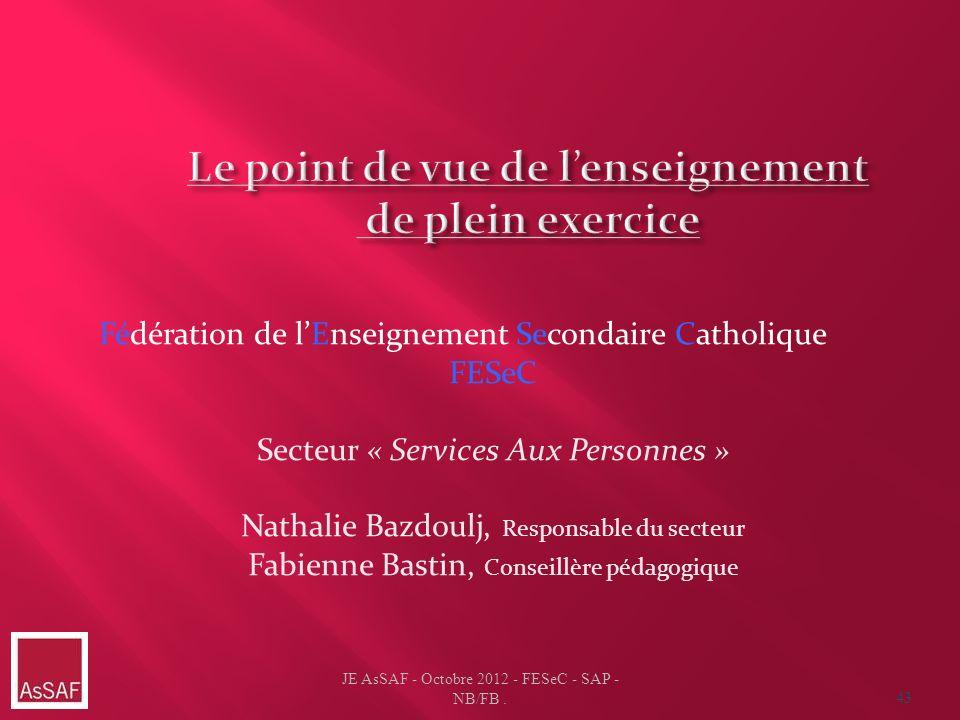 JE AsSAF - Octobre 2012 - FESeC - SAP - NB/FB. 43 Fédération de lEnseignement Secondaire Catholique FESeC Secteur « Services Aux Personnes » Nathalie