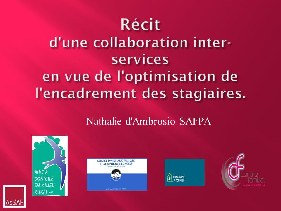 Récit d'une collaboration inter- services en vue de l'optimisation de l'encadrement des stagiaires. Nathalie d'Ambrosio SAFPA