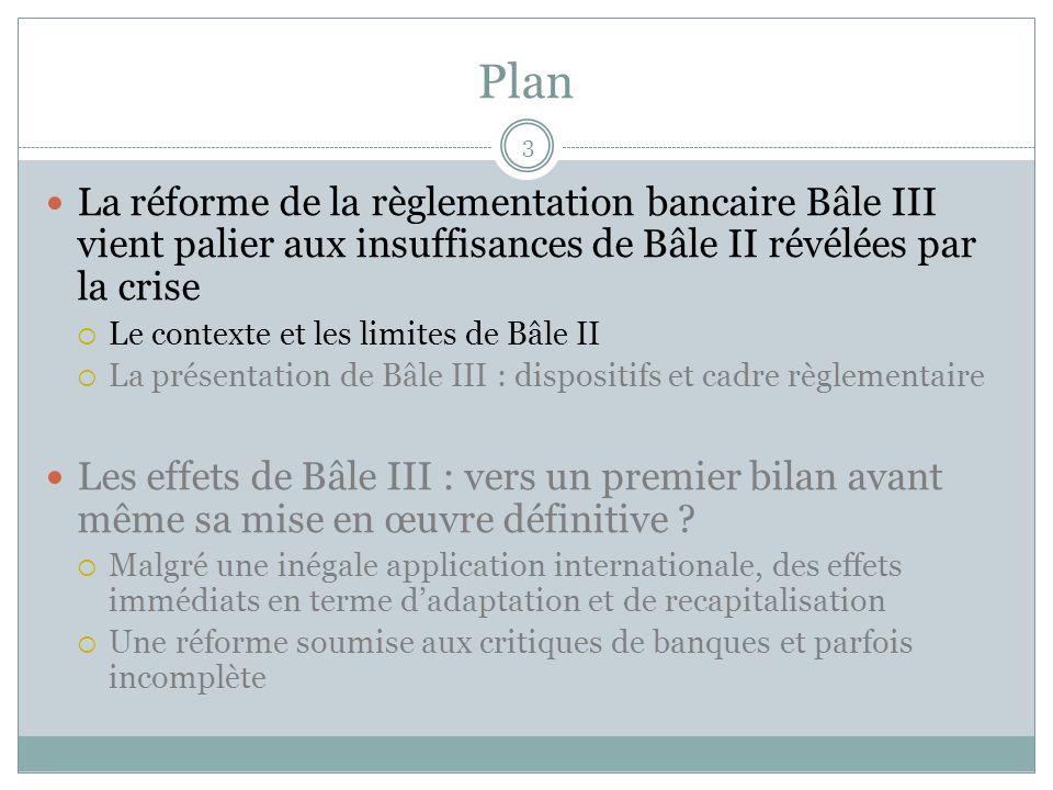 Plan 3 La réforme de la règlementation bancaire Bâle III vient palier aux insuffisances de Bâle II révélées par la crise Le contexte et les limites de