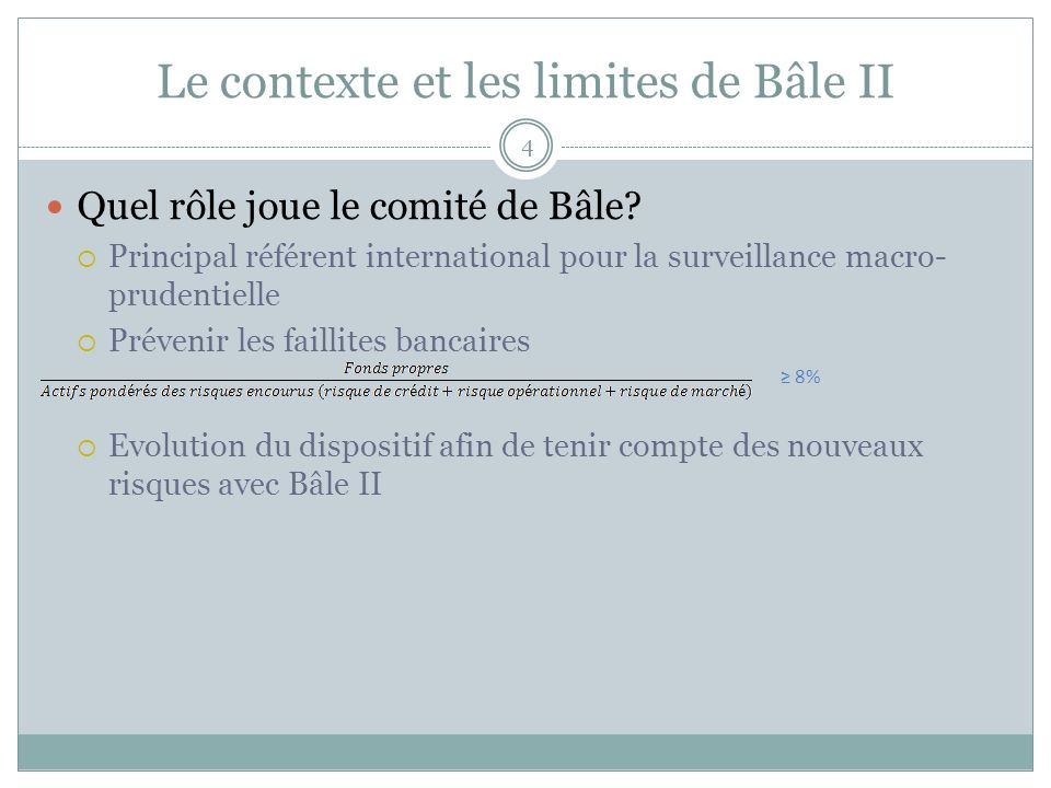 Le contexte et les limites de Bâle II 4 Quel rôle joue le comité de Bâle? Principal référent international pour la surveillance macro- prudentielle Pr