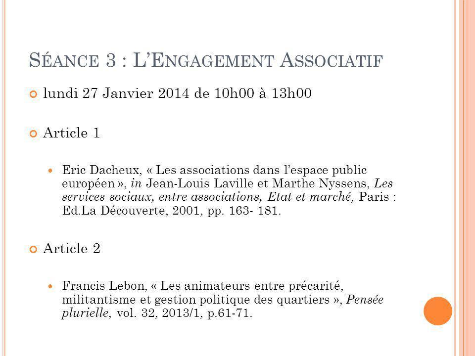 S ÉANCE 3 : LE NGAGEMENT A SSOCIATIF lundi 27 Janvier 2014 de 10h00 à 13h00 Article 1 Eric Dacheux, « Les associations dans lespace public européen »,