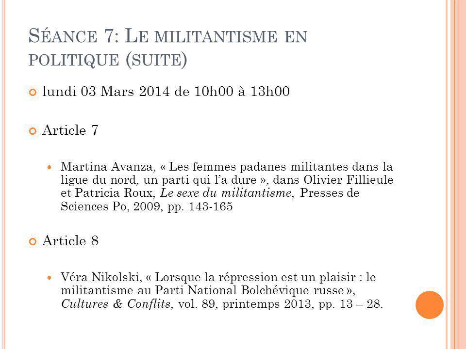 S ÉANCE 7: L E MILITANTISME EN POLITIQUE ( SUITE ) lundi 03 Mars 2014 de 10h00 à 13h00 Article 7 Martina Avanza, « Les femmes padanes militantes dans