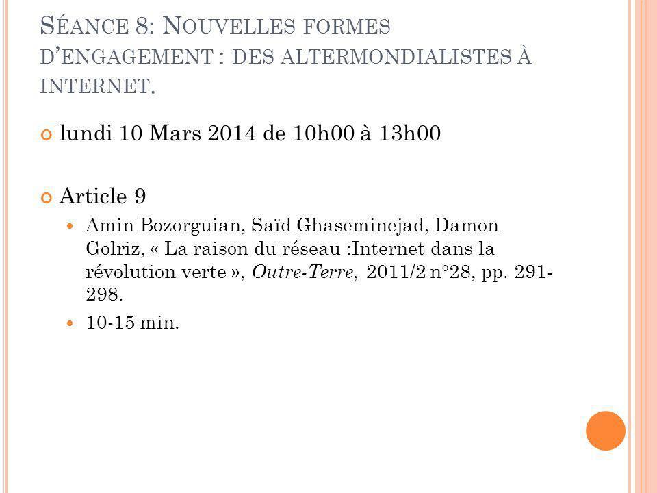 S ÉANCE 8: N OUVELLES FORMES D ENGAGEMENT : DES ALTERMONDIALISTES À INTERNET. lundi 10 Mars 2014 de 10h00 à 13h00 Article 9 Amin Bozorguian, Saïd Ghas