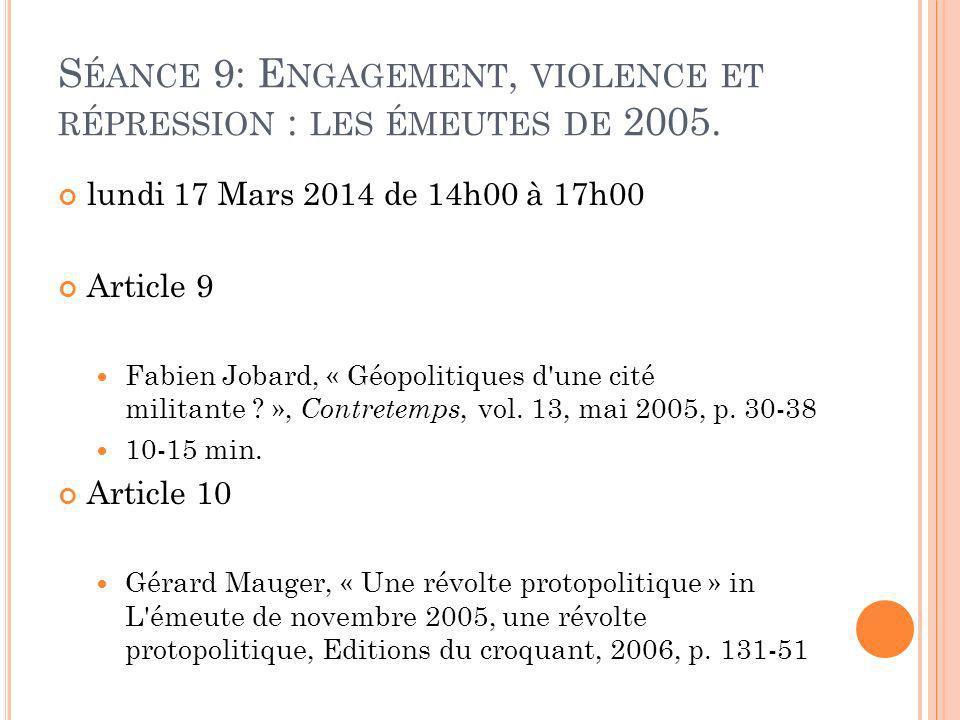S ÉANCE 9: E NGAGEMENT, VIOLENCE ET RÉPRESSION : LES ÉMEUTES DE 2005. lundi 17 Mars 2014 de 14h00 à 17h00 Article 9 Fabien Jobard, « Géopolitiques d'u