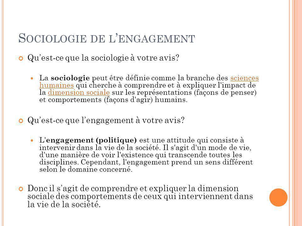 S OCIOLOGIE DE L ENGAGEMENT Quest-ce que la sociologie à votre avis? La sociologie peut être définie comme la branche des sciences humaines qui cherch