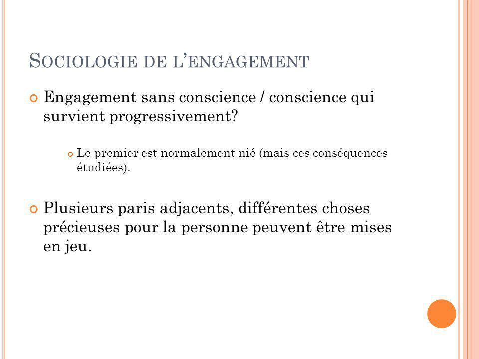 S OCIOLOGIE DE L ENGAGEMENT Engagement sans conscience / conscience qui survient progressivement.