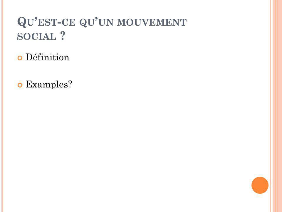 Q U EST - CE QU UN MOUVEMENT SOCIAL ? Définition Examples?