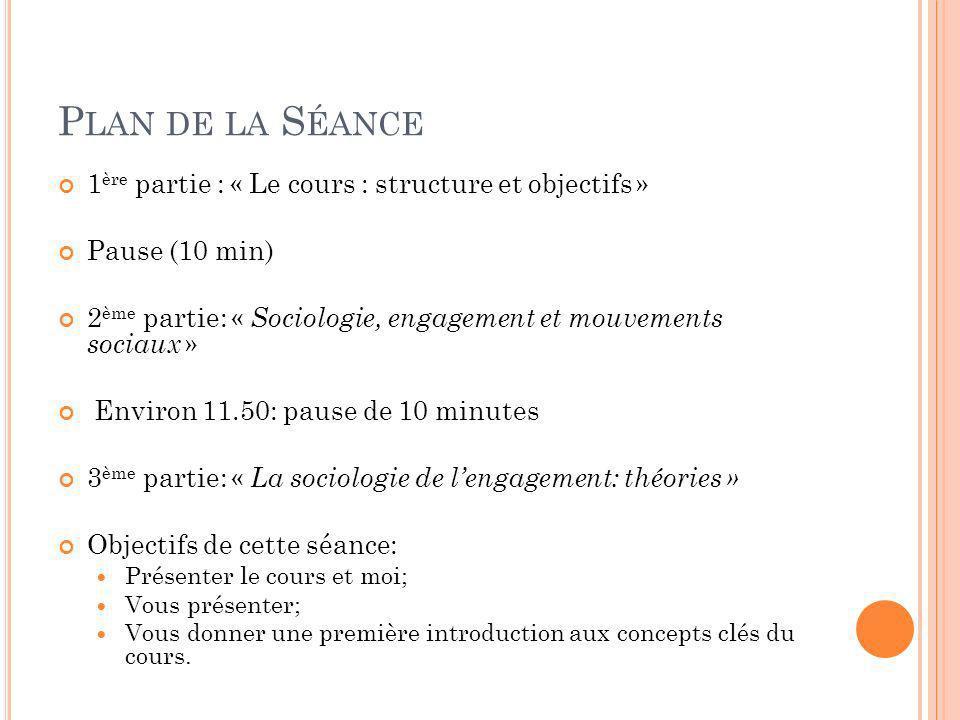 P LAN DE LA S ÉANCE 1 ère partie : « Le cours : structure et objectifs » Pause (10 min) 2 ème partie: « Sociologie, engagement et mouvements sociaux »