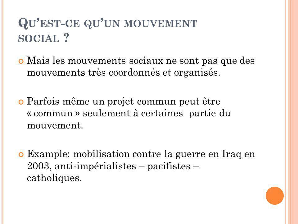 Q U EST - CE QU UN MOUVEMENT SOCIAL ? Mais les mouvements sociaux ne sont pas que des mouvements très coordonnés et organisés. Parfois même un projet