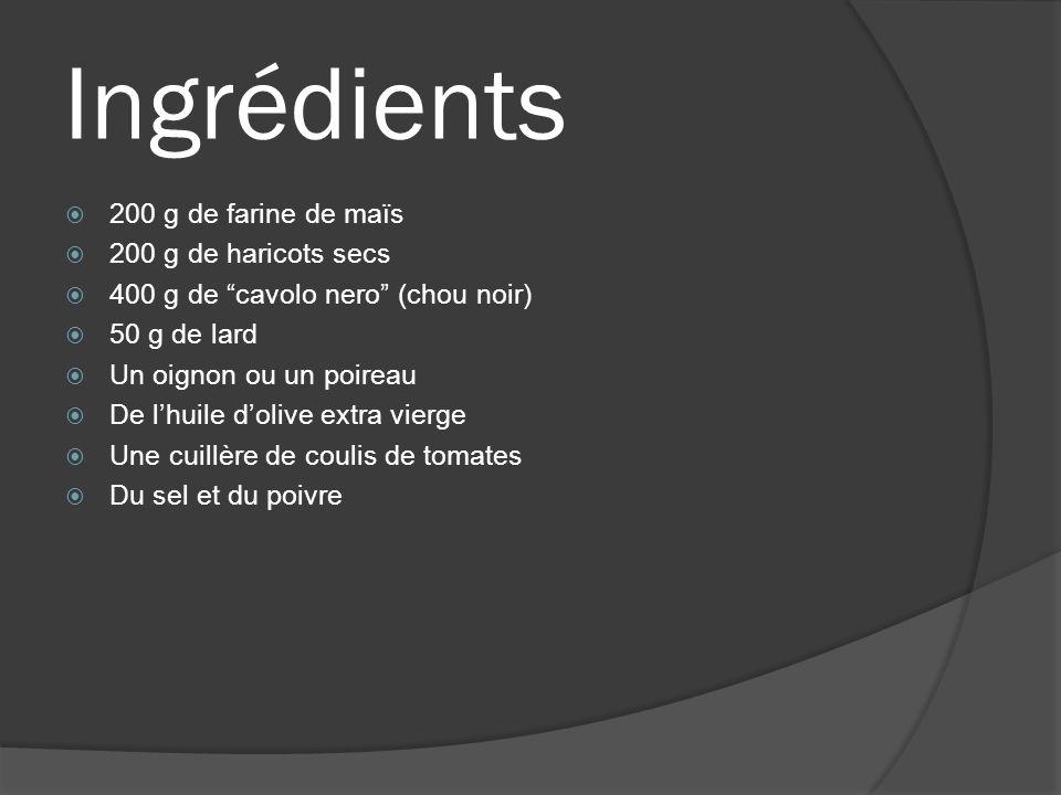 Ingrédients 200 g de farine de maïs 200 g de haricots secs 400 g de cavolo nero (chou noir) 50 g de lard Un oignon ou un poireau De lhuile dolive extr