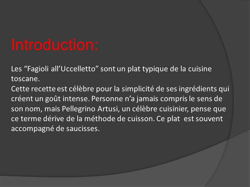 Introduction: Les Fagioli allUccelletto sont un plat typique de la cuisine toscane. Cette recette est célèbre pour la simplicité de ses ingrédients qu