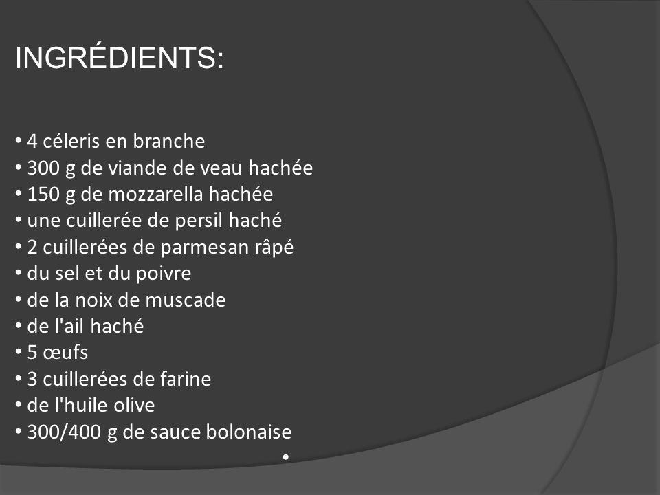 INGRÉDIENTS: 4 céleris en branche 300 g de viande de veau hachée 150 g de mozzarella hachée une cuillerée de persil haché 2 cuillerées de parmesan râp