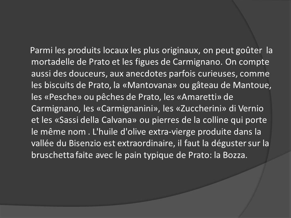 Parmi les produits locaux les plus originaux, on peut goûter la mortadelle de Prato et les figues de Carmignano. On compte aussi des douceurs, aux ane
