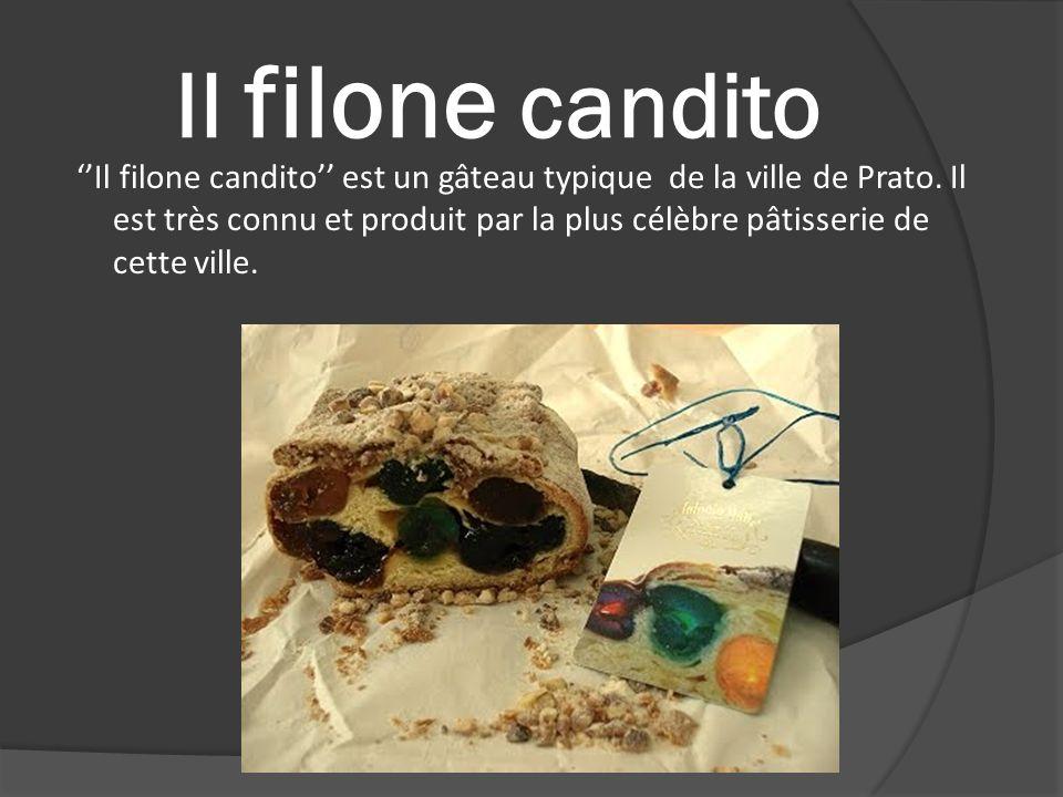 Il filone candito Il filone candito est un gâteau typique de la ville de Prato. Il est très connu et produit par la plus célèbre pâtisserie de cette v