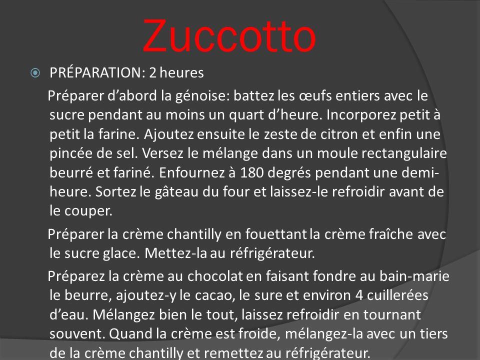 Zuccotto PRÉPARATION: 2 heures Préparer dabord la génoise: battez les œufs entiers avec le sucre pendant au moins un quart dheure. Incorporez petit à