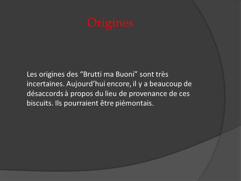 Origines Les origines des Brutti ma Buoni sont très incertaines. Aujourdhui encore, il y a beaucoup de désaccords à propos du lieu de provenance de ce
