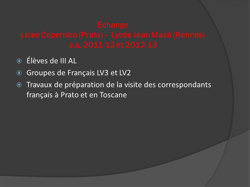 Échange Liceo Copernico (Prato) – Lycée Jean Macé (Rennes) a.s. 2011-12 et 2012-13 Élèves de III AL Groupes de Français LV3 et LV2 Travaux de préparat