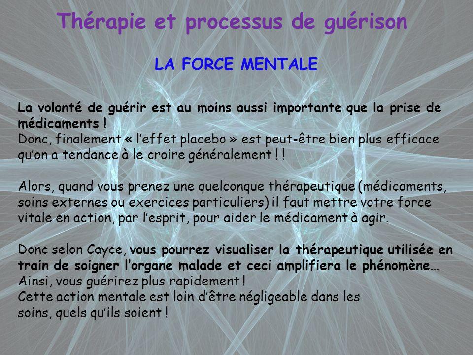 Thérapie et processus de guérison LA FORCE MENTALE La volonté de guérir est au moins aussi importante que la prise de médicaments ! Donc, finalement «