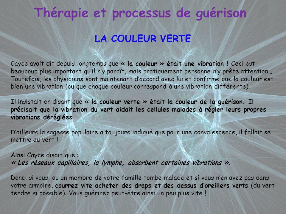 Thérapie et processus de guérison LA COULEUR VERTE Cayce avait dit depuis longtemps que « la couleur » était une vibration ! Ceci est beaucoup plus im