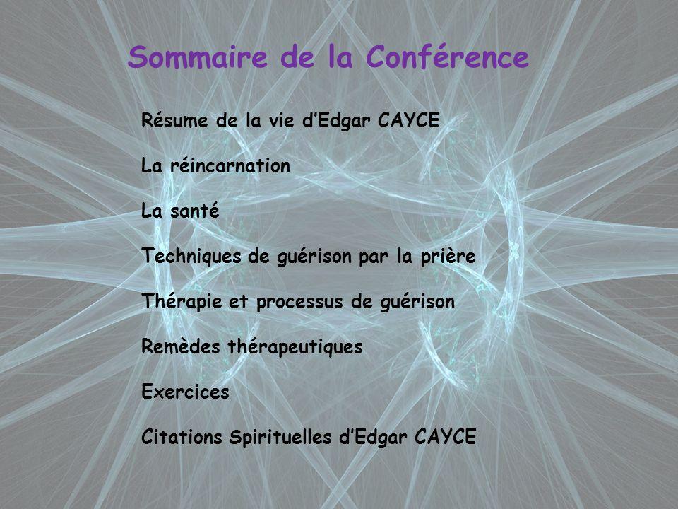 Sommaire de la Conférence Résume de la vie dEdgar CAYCE La réincarnation La santé Techniques de guérison par la prière Thérapie et processus de guéris