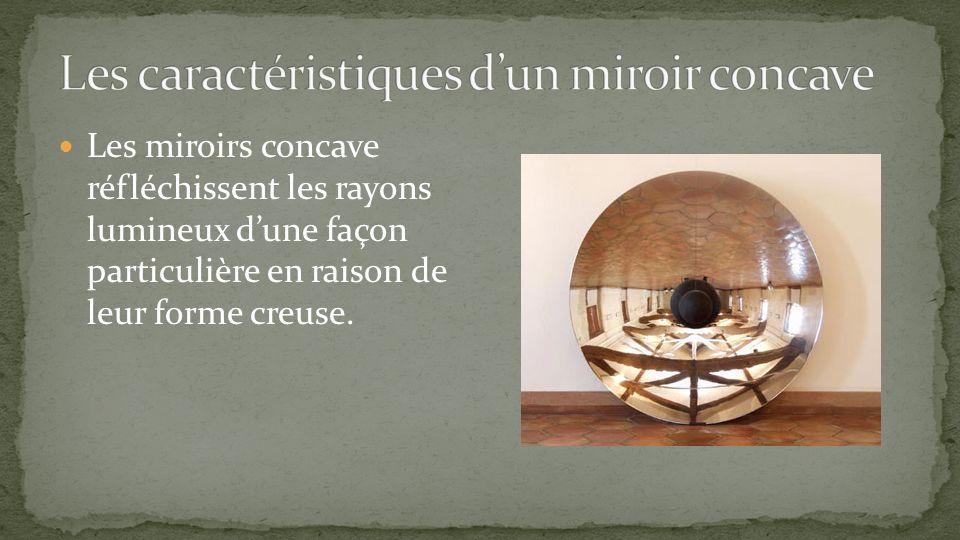 Les miroirs concave réfléchissent les rayons lumineux dune façon particulière en raison de leur forme creuse.