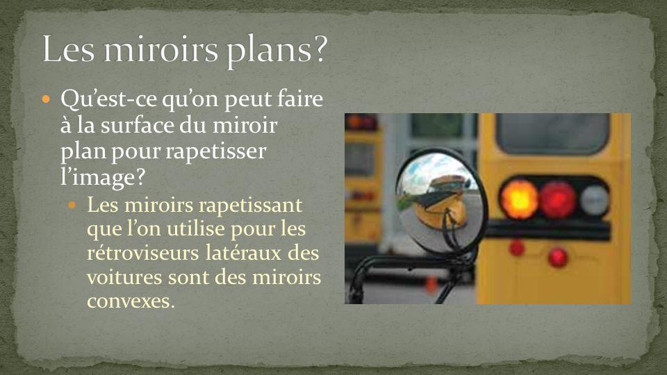 Les miroirs concaves possèdent une surface réfléchissante et courbée vers lintérieur, comme dans un bol ou une sphère.